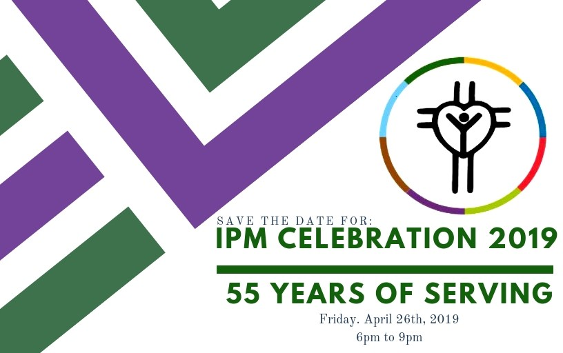 Please Save The Date For IPMs Celebration 2019 55 Years Of Serving Come Join Us On April 26th A Night Featuring Food Drinks And Fun Along With